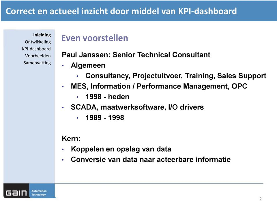 MES, Information / Performance Management, OPC 1998 - heden SCADA, maatwerksoftware, I/O