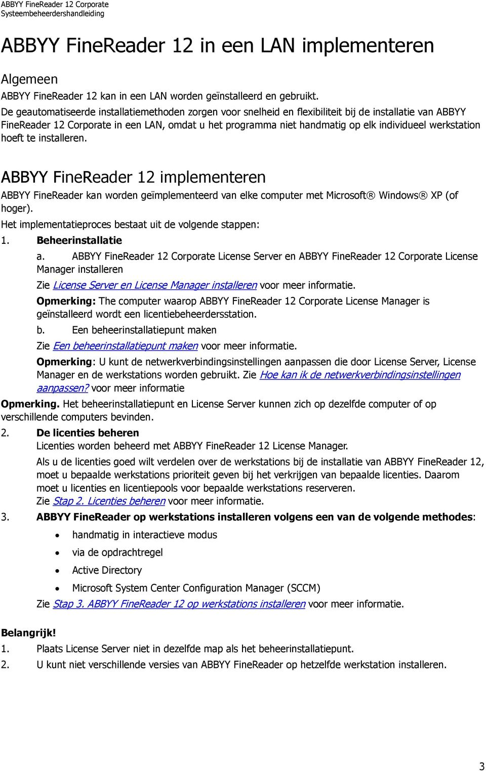 werkstation hoeft te installeren. ABBYY FineReader 12 implementeren ABBYY FineReader kan worden geïmplementeerd van elke computer met Microsoft Windows XP (of hoger).