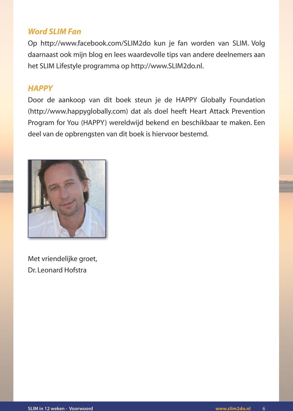 HAPPY Door de aankoop van dit boek steun je de HAPPY Globally Foundation (http://www.happyglobally.