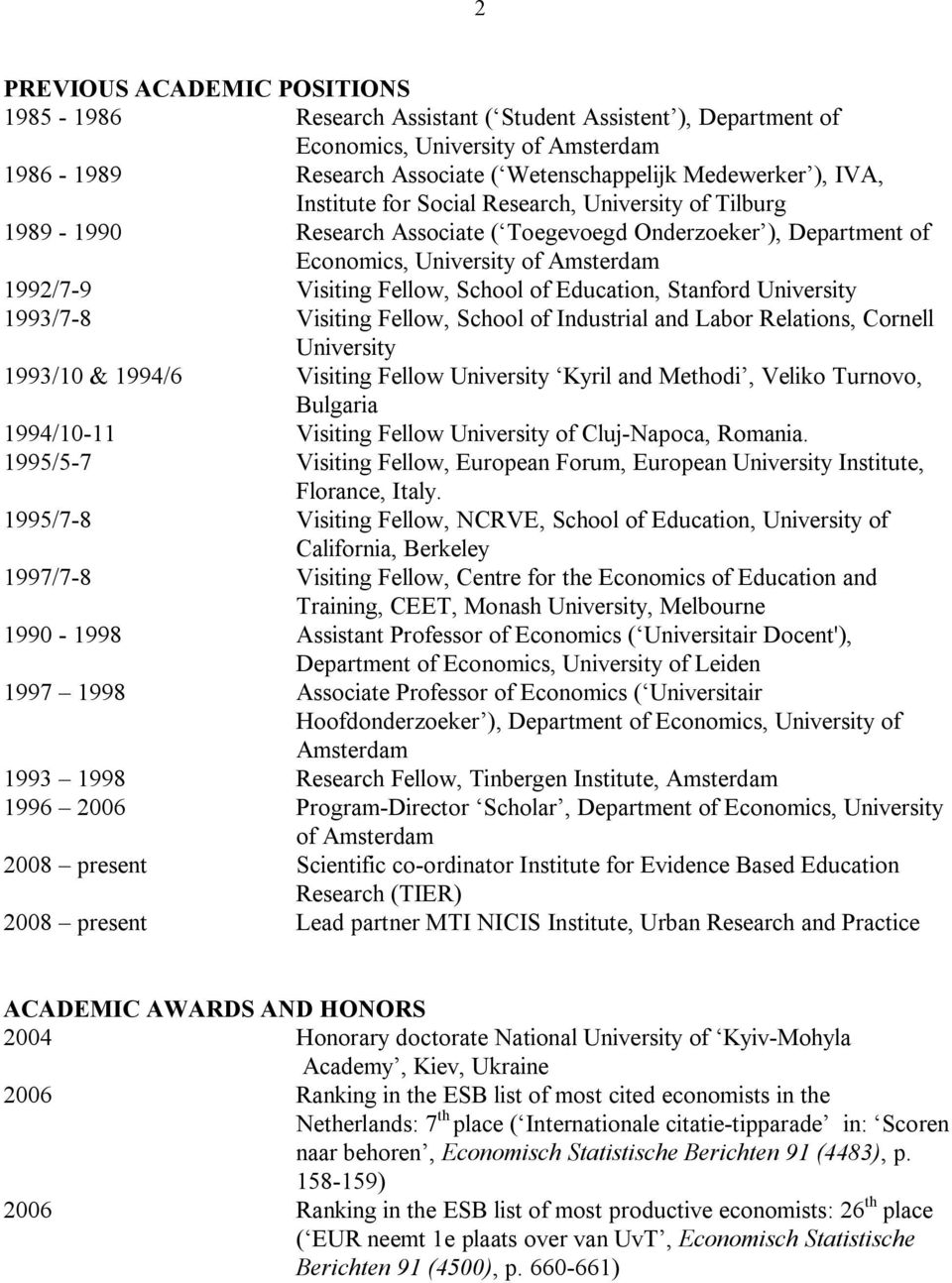 Education, Stanford University 1993/7-8 Visiting Fellow, School of Industrial and Labor Relations, Cornell University 1993/10 & 1994/6 Visiting Fellow University Kyril and Methodi, Veliko Turnovo,