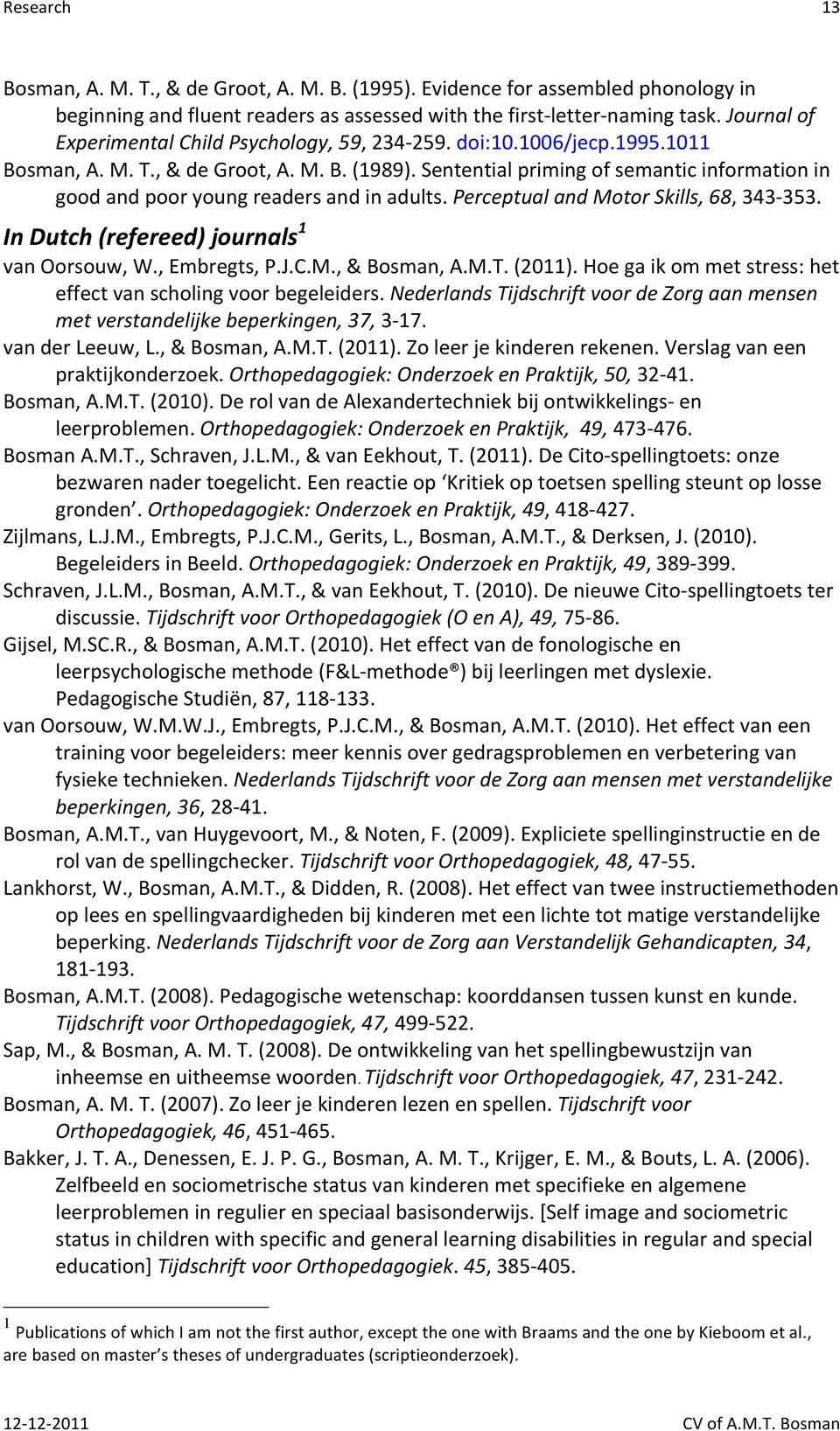 Sentential priming of semantic information in good and poor young readers and in adults. Perceptual and Motor Skills, 68, 343-353. In Dutch (refereed) journals 1 van Oorsouw, W., Embregts, P.J.C.M., & Bosman, A.