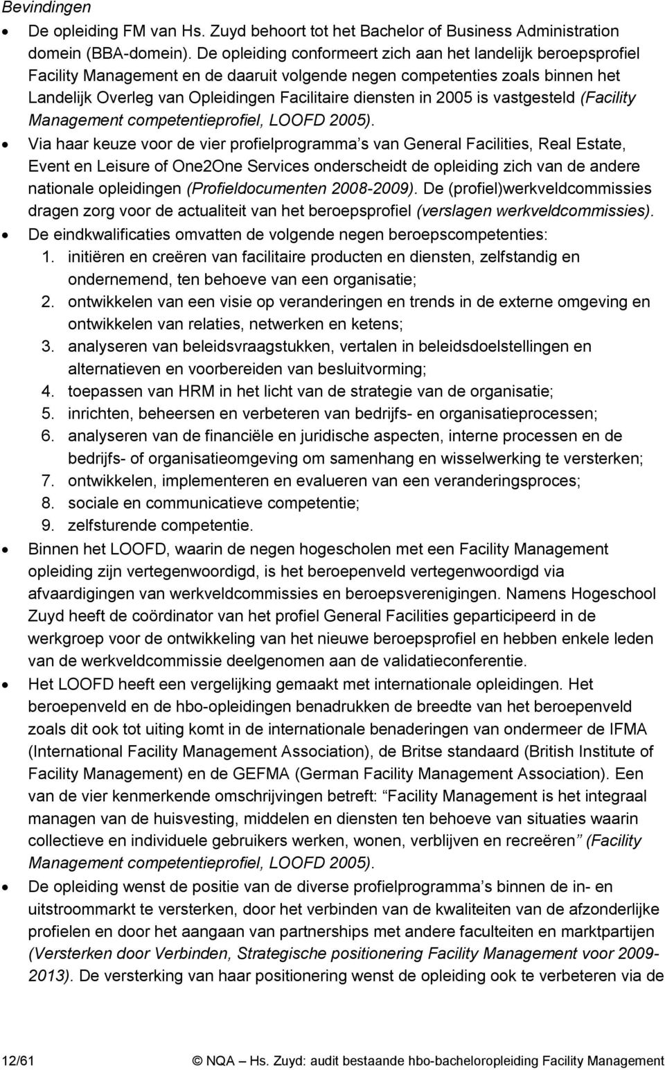 2005 is vastgesteld (Facility Management competentieprofiel, LOOFD 2005).