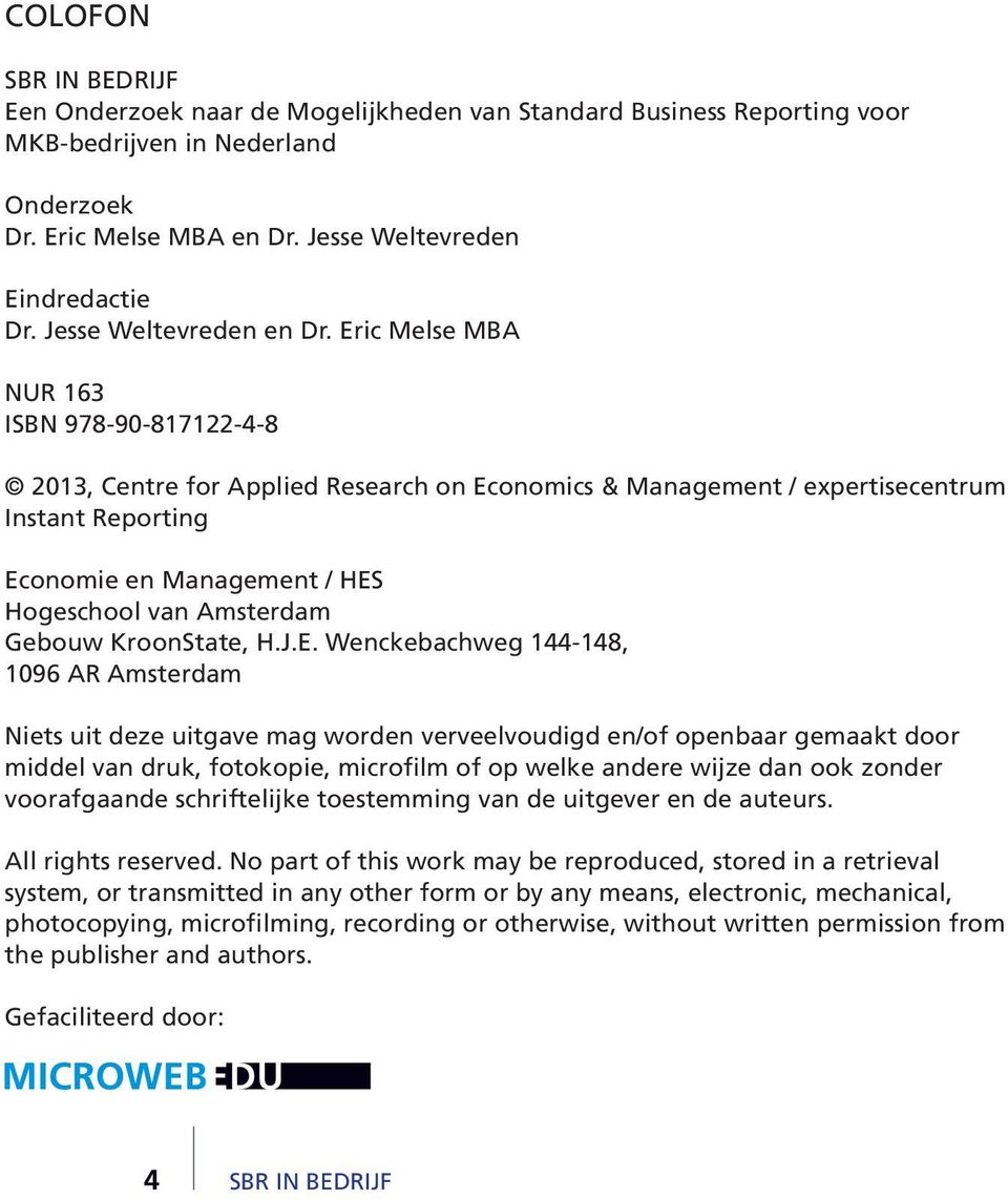 Eric Melse MBA NUR 163 ISBN 978-90-817122-4-8 2013, Centre for Applied Research on Economics & Management / expertisecentrum Instant Reporting Economie en Management / HES Hogeschool van Amsterdam