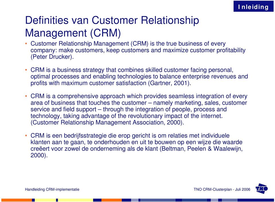 CRM is a business strategy that combines skilled customer facing personal, optimal processes and enabling technologies to balance enterprise revenues and profits with maximum customer satisfaction