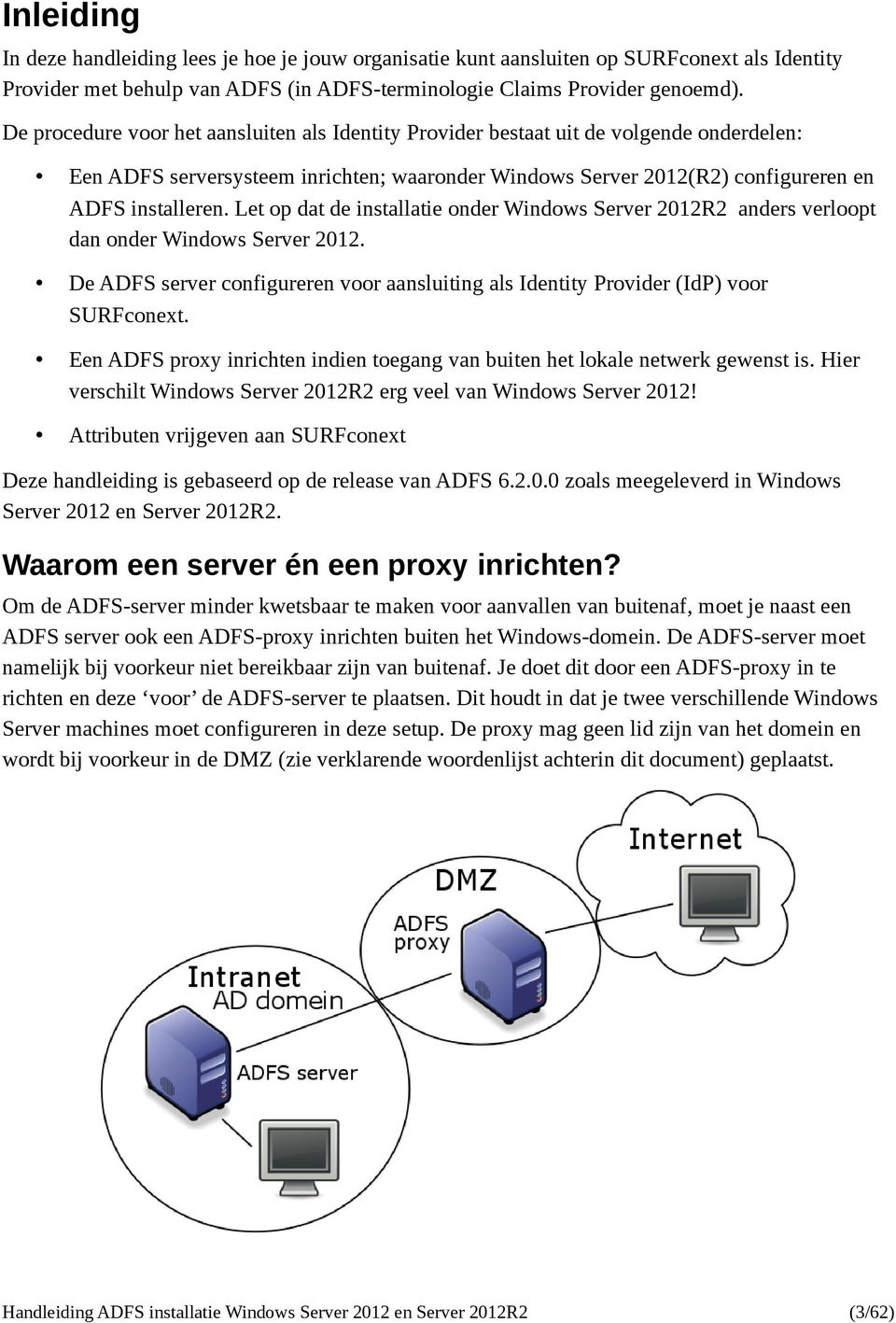 Let op dat de installatie onder Windows Server 2012R2 anders verloopt dan onder Windows Server 2012. De ADFS server configureren voor aansluiting als Identity Provider (IdP) voor SURFconext.
