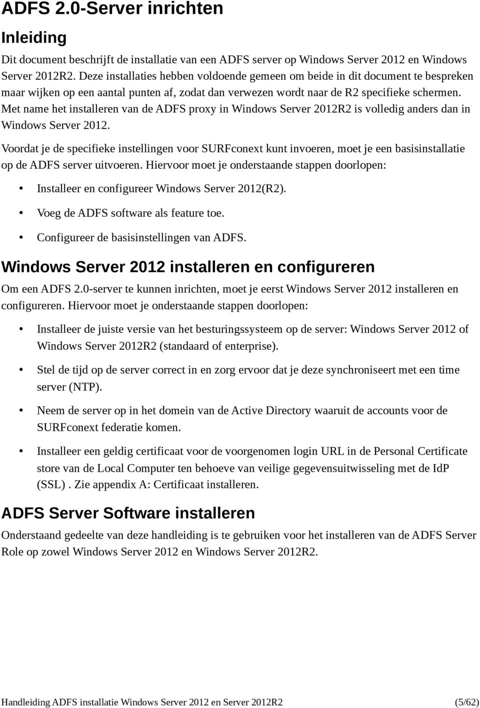 Met name het installeren van de ADFS proxy in Windows Server 2012R2 is volledig anders dan in Windows Server 2012.