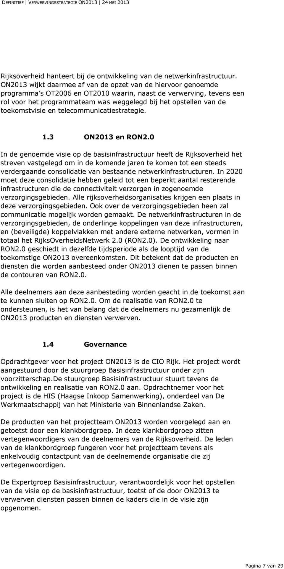 toekomstvisie en telecommunicatiestrategie. 1.3 ON2013 en RON2.