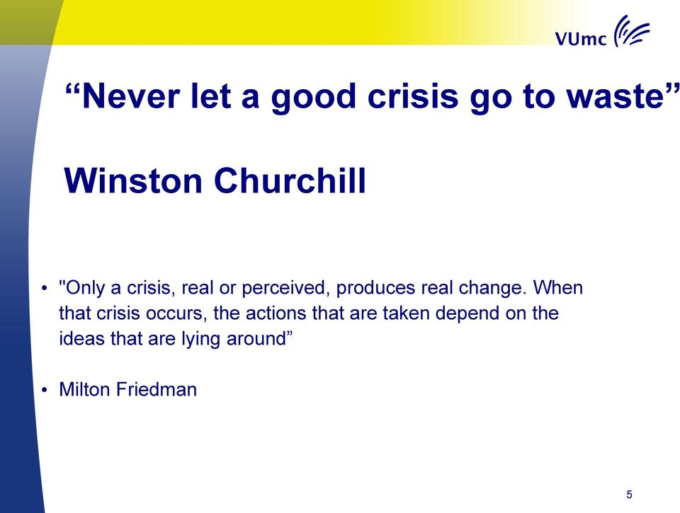When that crisis occurs, the actions that are taken