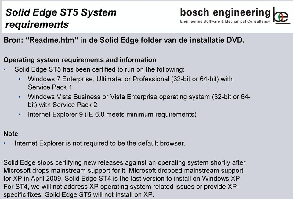 Vista Business or Vista Enterprise operating system (32-bit or 64- bit) with Service Pack 2 Internet Explorer 9 (IE 6.