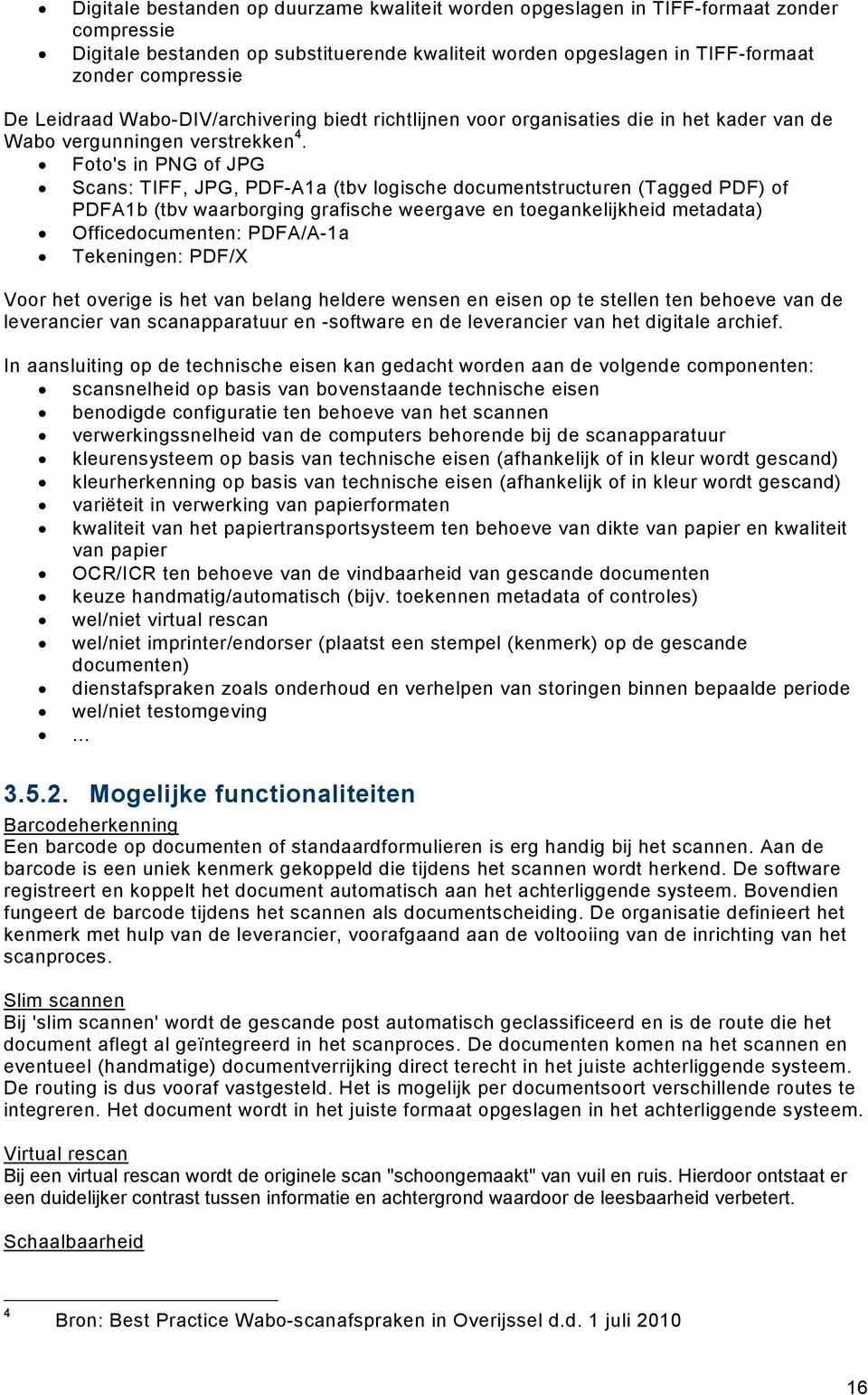Foto's in PNG of JPG Scans: TIFF, JPG, PDF-A1a (tbv logische documentstructuren (Tagged PDF) of PDFA1b (tbv waarborging grafische weergave en toegankelijkheid metadata) Officedocumenten: PDFA/A-1a