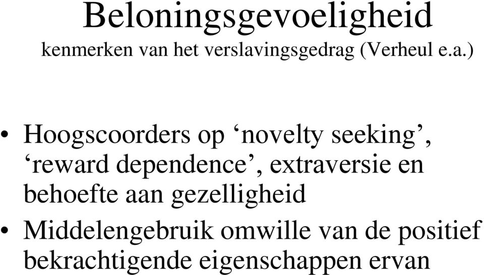 ) Hoogscoorders op novelty seeking, reward dependence,