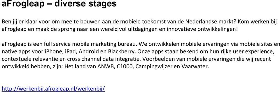 We ontwikkelen mobiele ervaringen via mobiele sites en native apps voor iphone, ipad, Android en Blackberry.