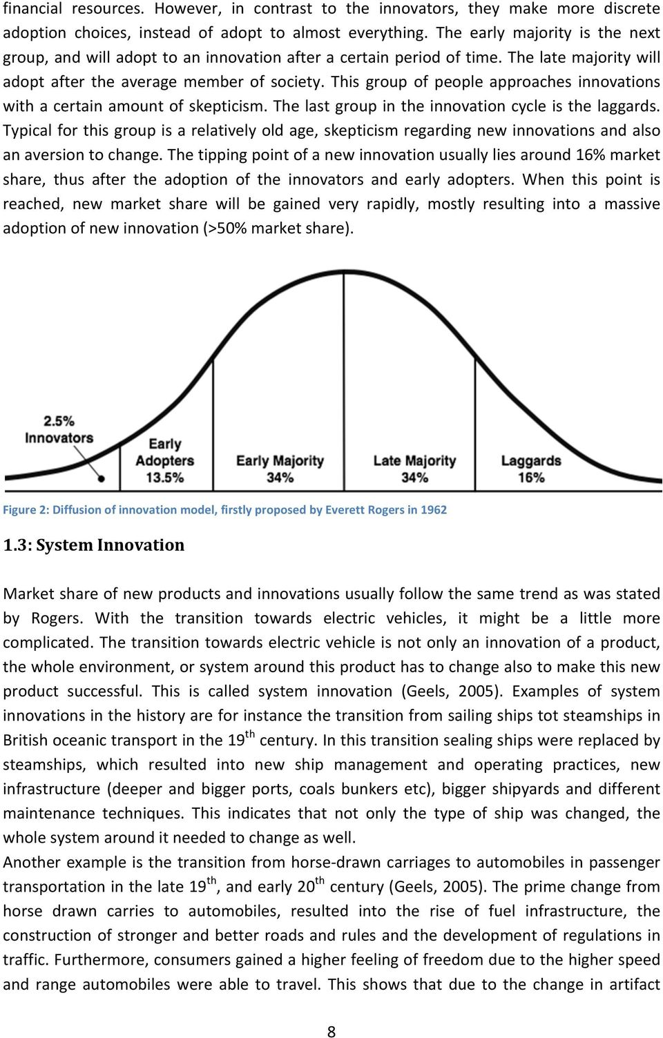 This group of people approaches innovations with a certain amount of skepticism. The last group in the innovation cycle is the laggards.