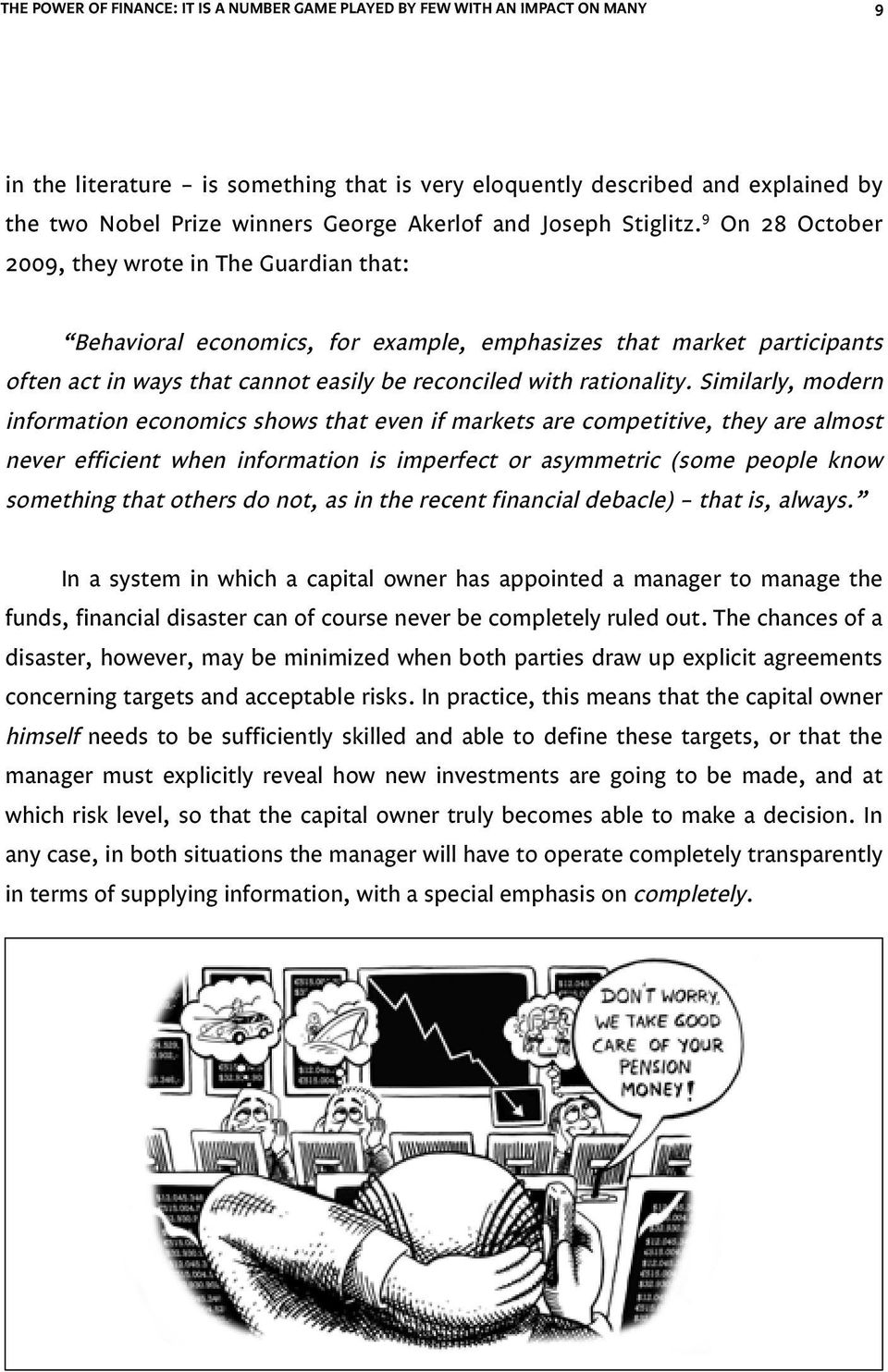 9 On 28 October 2009, they wrote in The Guardian that: Behavioral economics, for example, emphasizes that market participants often act in ways that cannot easily be reconciled with rationality.