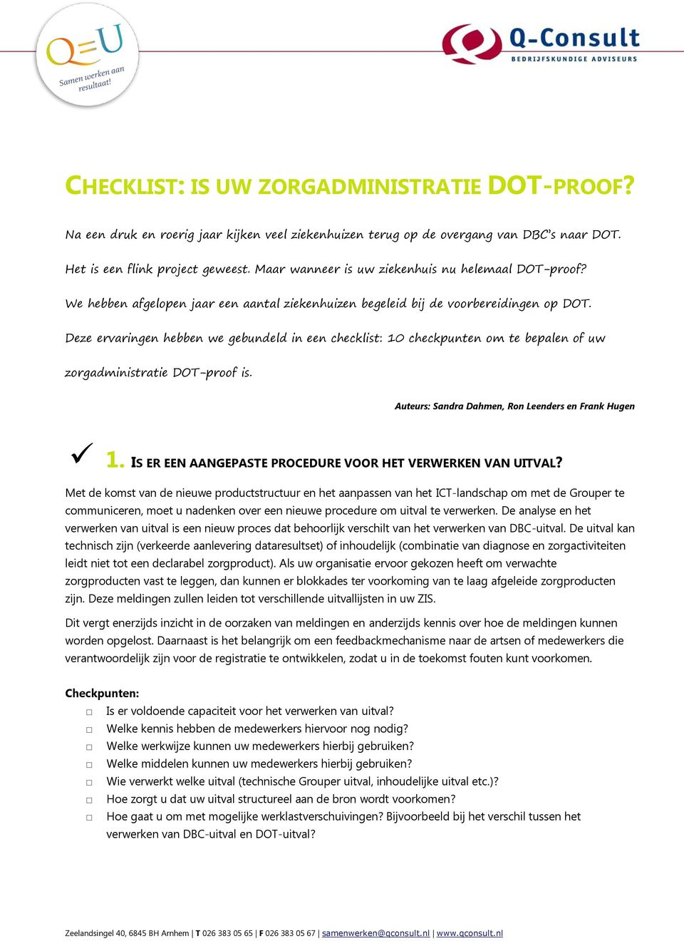 Deze ervaringen hebben we gebundeld in een checklist: 10 checkpunten om te bepalen of uw zorgadministratie DOT-proof is. Auteurs: Sandra Dahmen, Ron Leenders en Frank Hugen 1.
