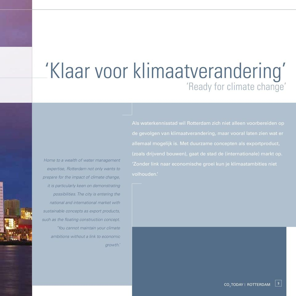 Met duurzame concepten als exportproduct, Home to a wealth of water management expertise, Rotterdam not only wants to prepare for the impact of climate change, (zoals drijvend bouwen), gaat de stad