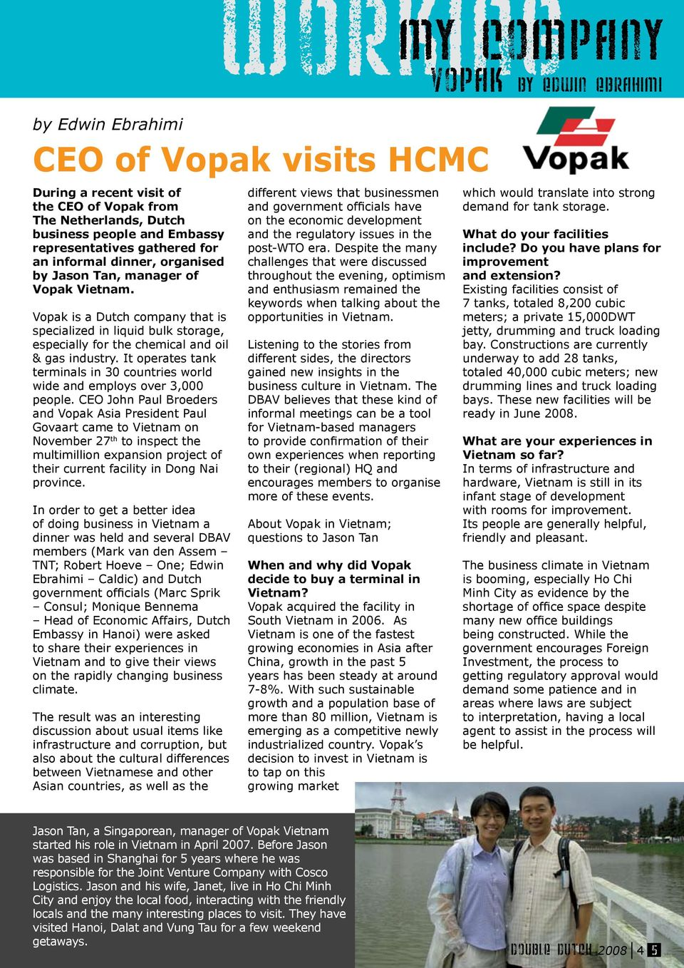 Vopak is a Dutch company that is specialized in liquid bulk storage, especially for the chemical and oil & gas industry.