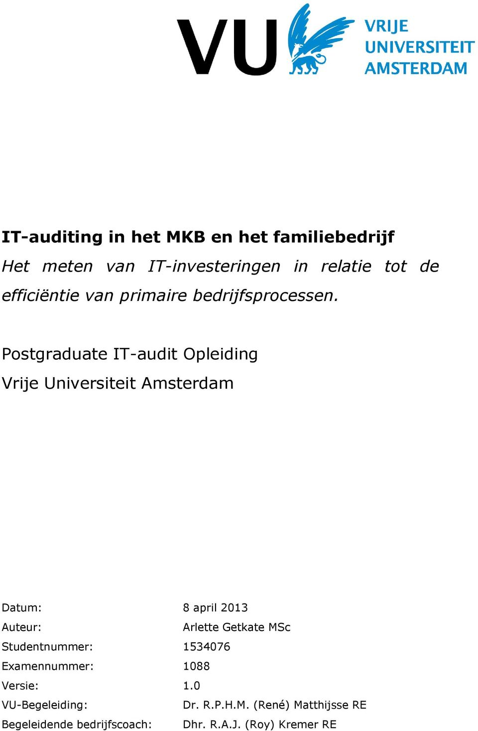 Postgraduate IT-audit Opleiding Vrije Universiteit Amsterdam Datum: 8 april 2013 Auteur: Arlette