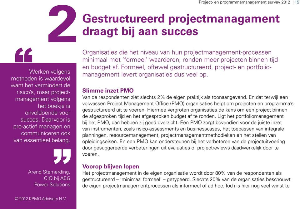 Arend Stemerding, CIO bij AEG Power Solutions Project- en programmamanagement survey 2012 15 2Gestructureerd projectmanagament draagt bij aan succes Organisaties die het niveau van hun