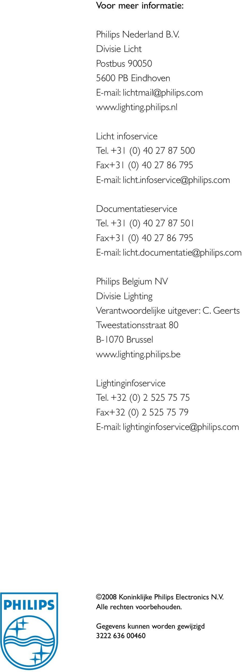 documentatie@philips.com Philips Belgium NV Divisie Lighting Verantwoordelijke uitgever: C. Geerts Tweestationsstraat 80 B-1070 Brussel www.lighting.philips.be Lightinginfoservice Tel.