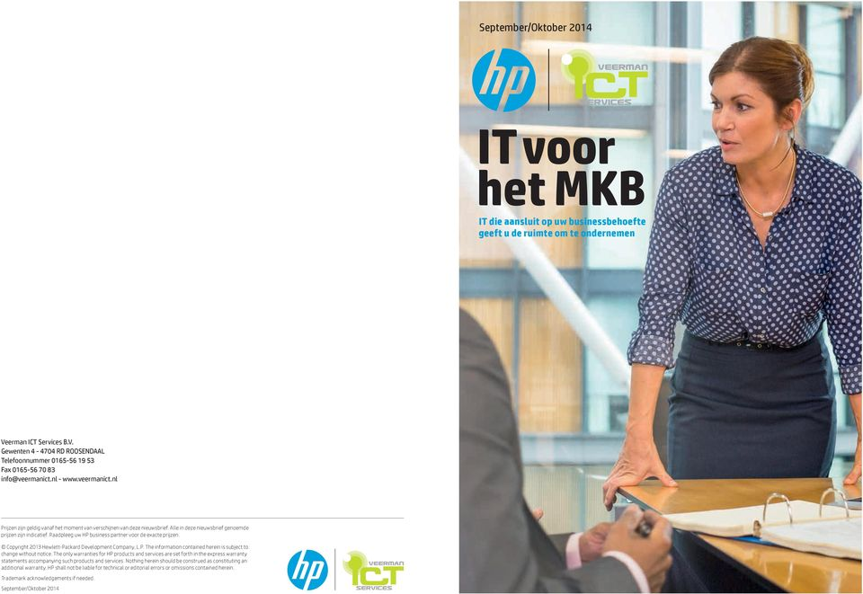 Alle in deze nieuwsbrief genoemde prijzen zijn indicatief. Raadpleeg uw HP business partner voor de exacte prijzen. Copyright 2013 Hewlett-Packard Development Company, L.P. The information contained herein is subject to change without notice.