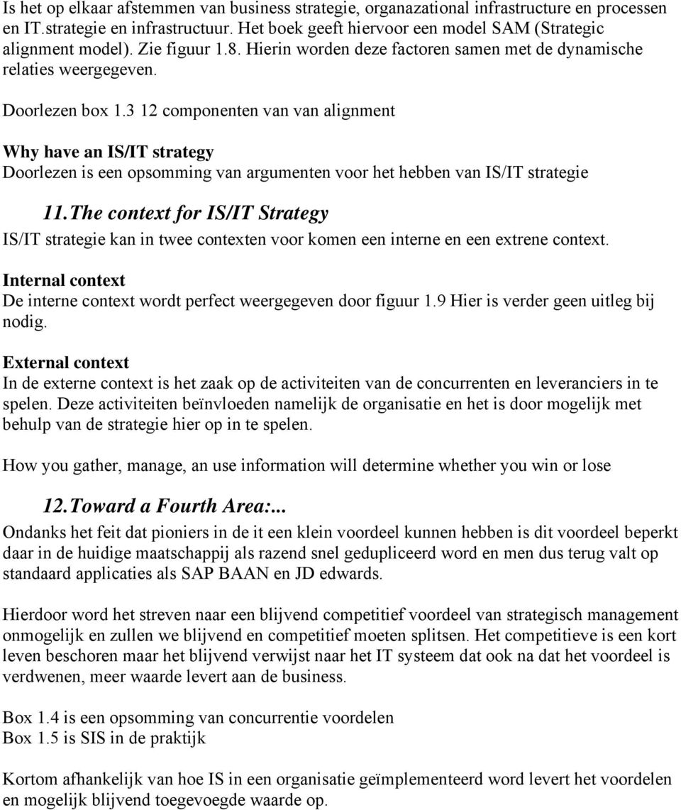 3 12 componenten van van alignment Why have an IS/IT strategy Doorlezen is een opsomming van argumenten voor het hebben van IS/IT strategie 11.