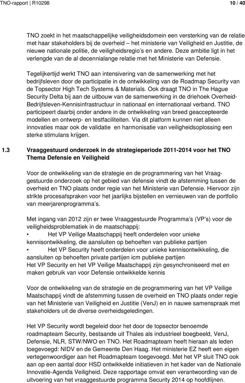 Tegelijkertijd werkt TNO aan intensivering van de samenwerking met het bedrijfsleven door de participatie in de ontwikkeling van de Roadmap Security van de Topsector High Tech Systems & Materials.