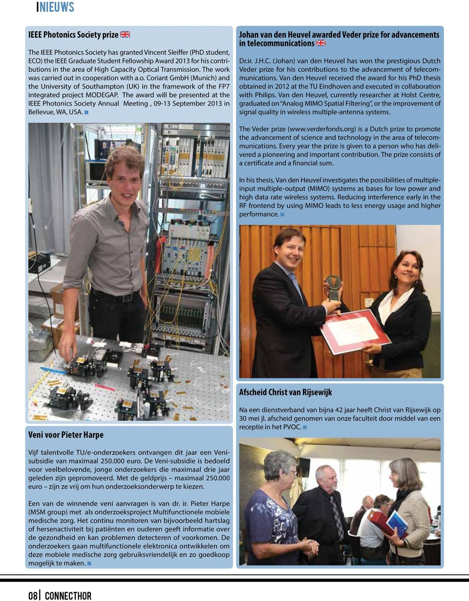 The award will be presented at the IEEE Photonics Society Annual Meeting, 09-13 September 2013 in Bellevue, WA, USA. Johan van den Heuvel awarded Veder prize for advancements in telecommunications Dr.
