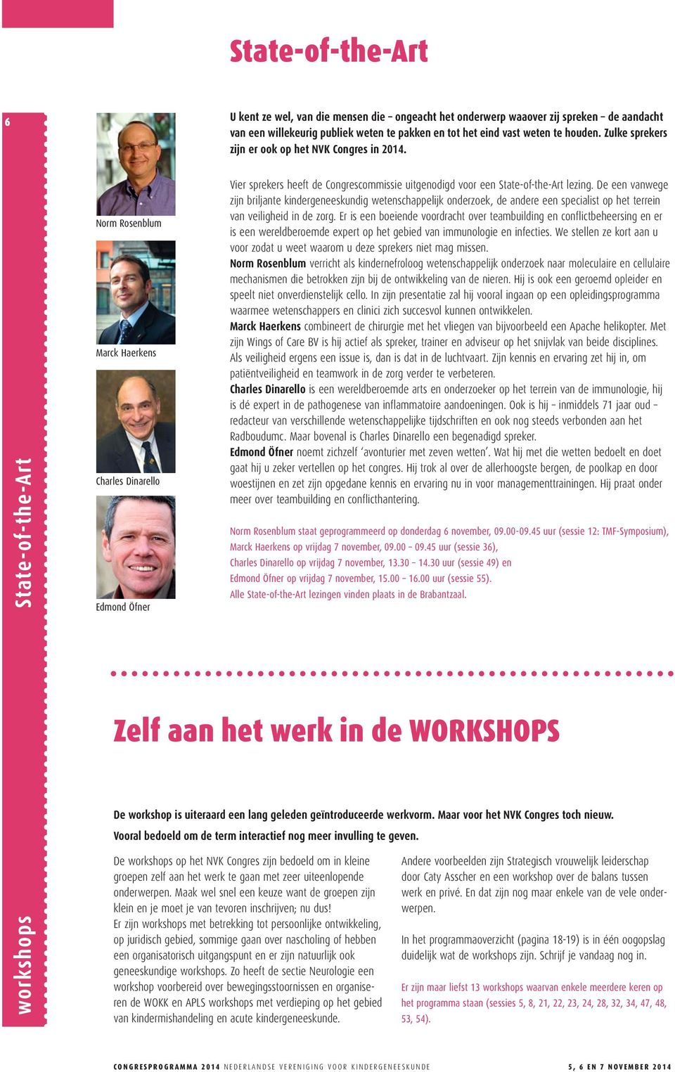 workshops State-of-the-Art Norm Rosenblum Marck Haerkens Charles Dinarello Edmond Öfner Vier sprekers heeft de Congrescommissie uitgenodigd voor een State-of-the-Art lezing.