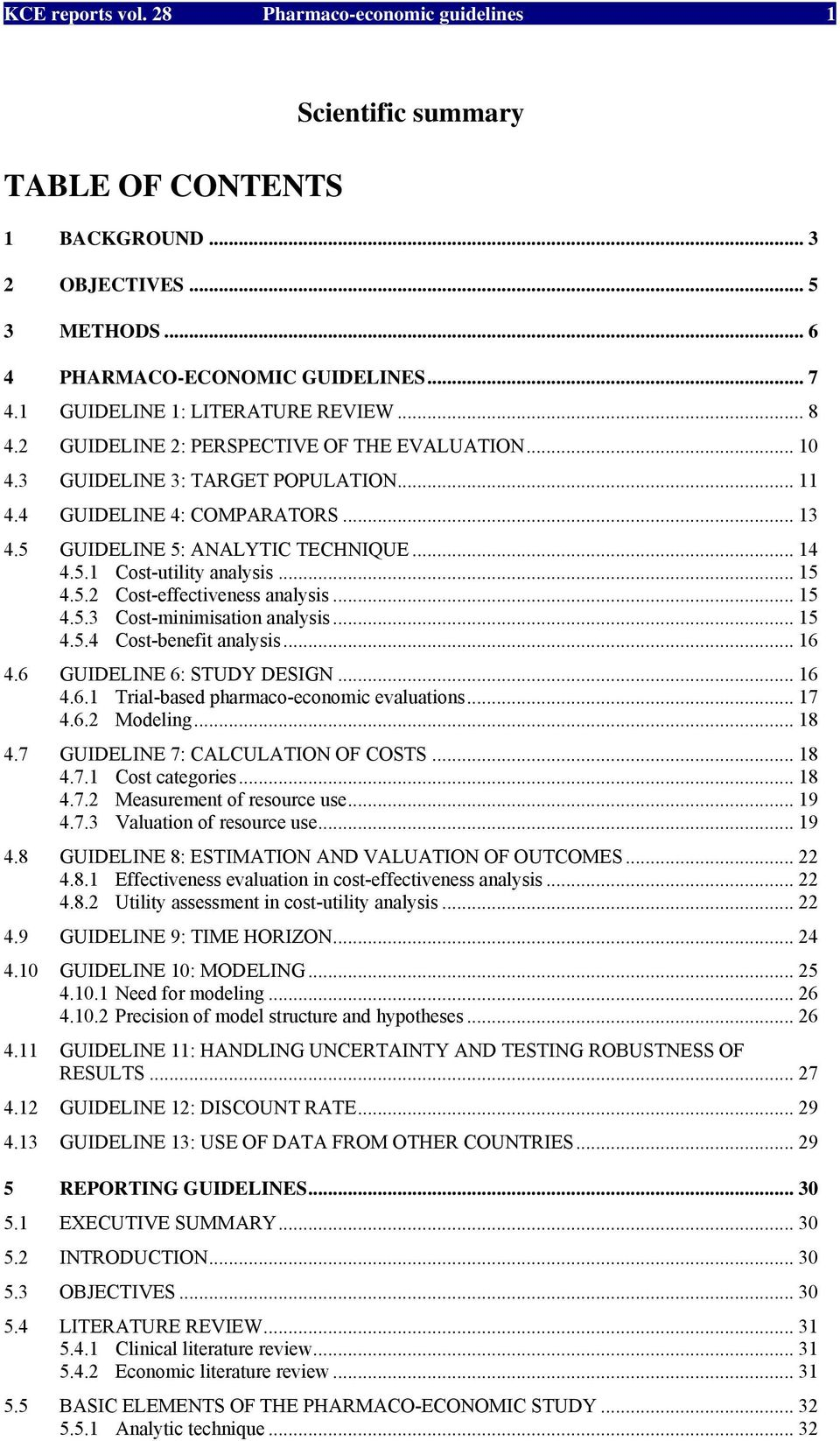 5 GUIDELINE 5: ANALYTIC TECHNIQUE... 14 4.5.1 Cost-utility analysis... 15 4.5.2 Cost-effectiveness analysis... 15 4.5.3 Cost-minimisation analysis... 15 4.5.4 Cost-benefit analysis... 16 4.