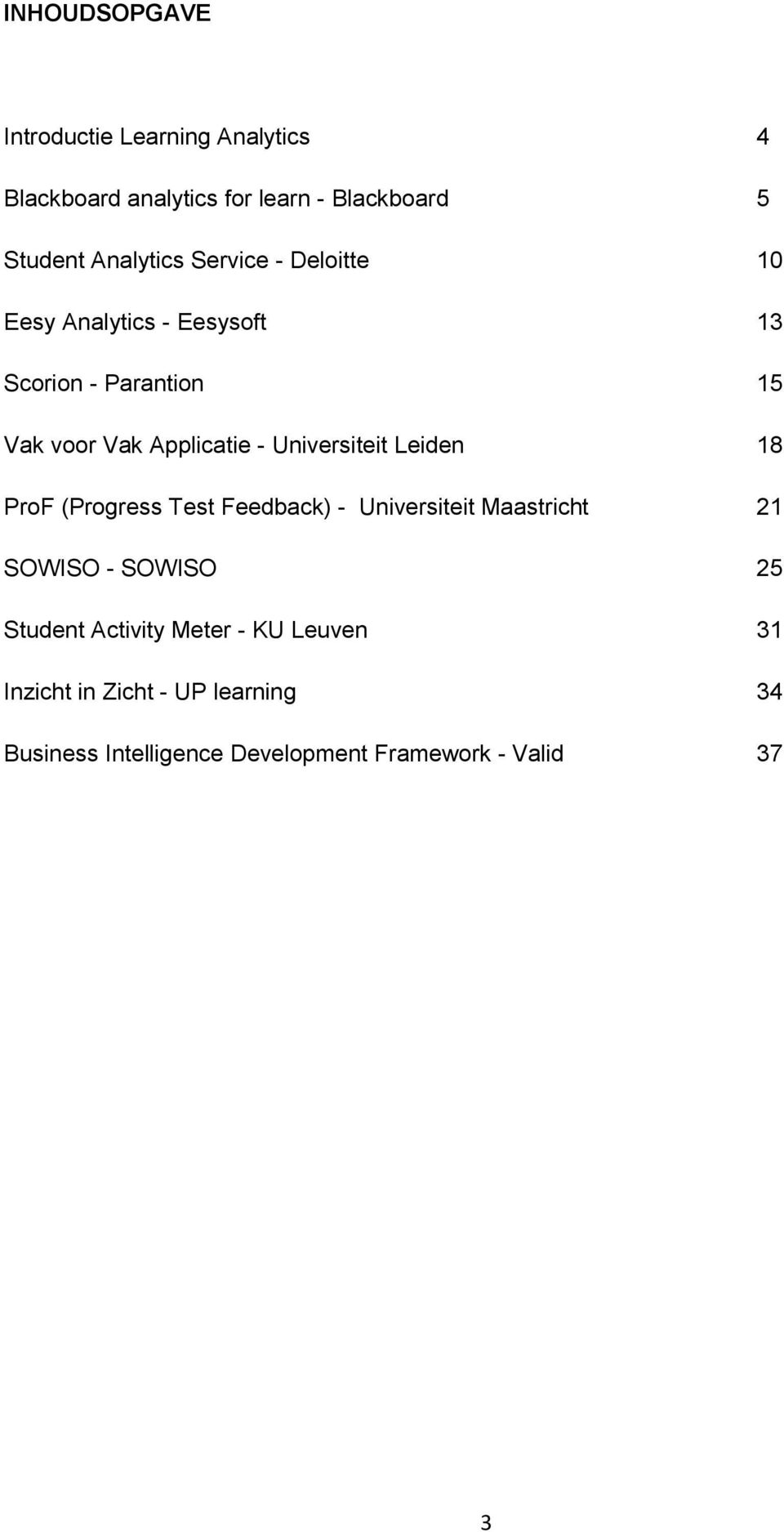 Universiteit Leiden 18 ProF (Progress Test Feedback) - Universiteit Maastricht 21 SOWISO - SOWISO 25 Student