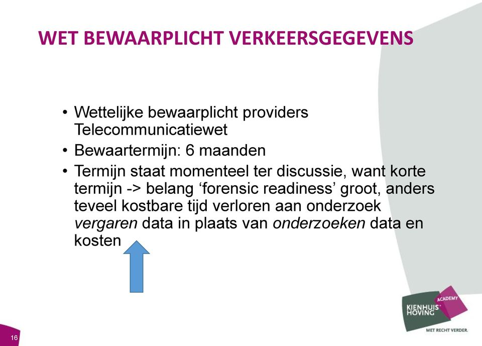 discussie, want korte termijn -> belang forensic readiness groot, anders