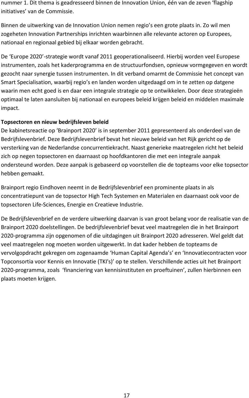 De Europe 2020 -strategie wordt vanaf 2011 geoperationaliseerd.