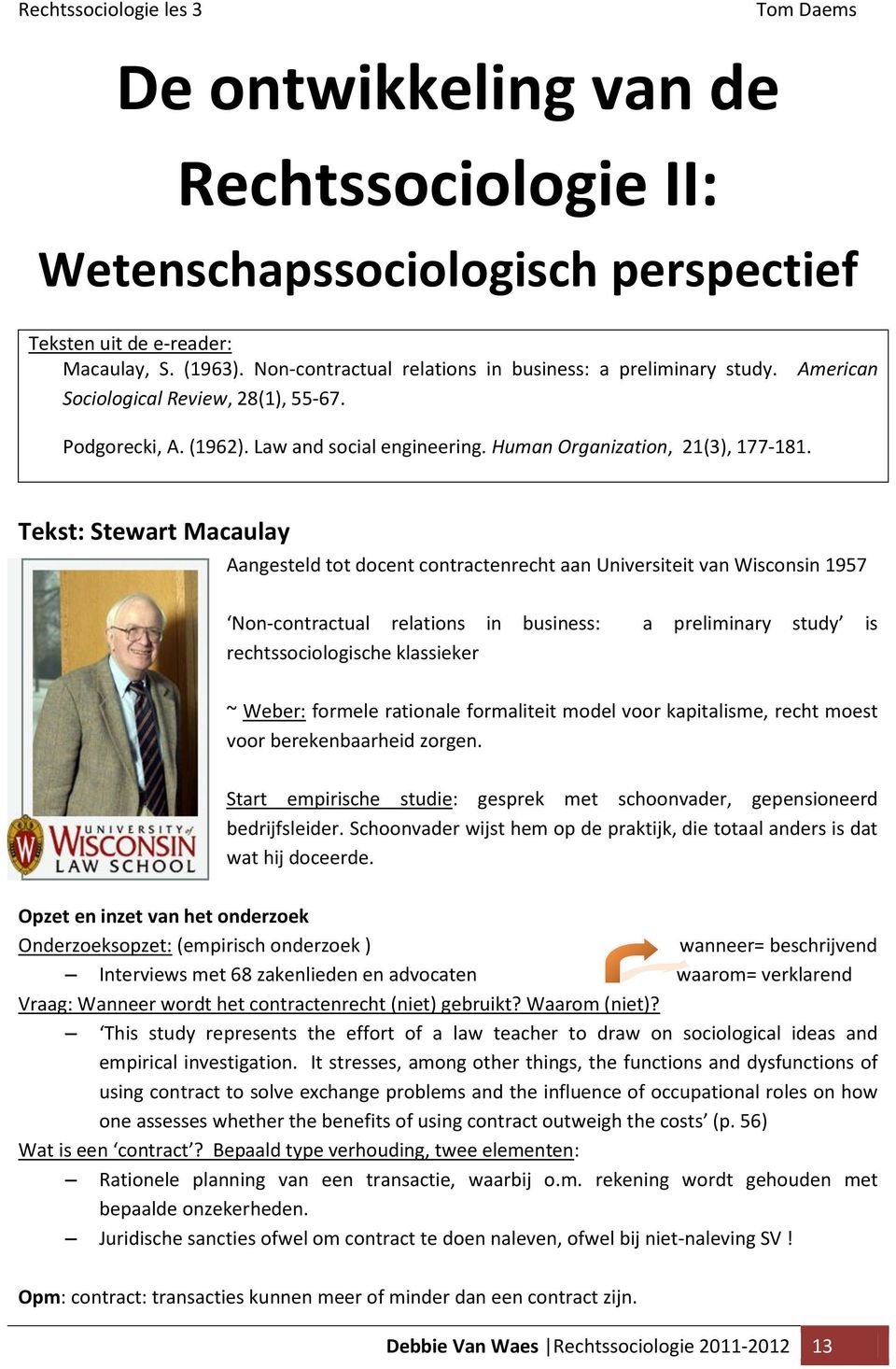 Tekst: Stewart Macaulay Aangesteld tot docent contractenrecht aan Universiteit van Wisconsin 1957 Non-contractual relations in business: a preliminary study is rechtssociologische klassieker ~ Weber: