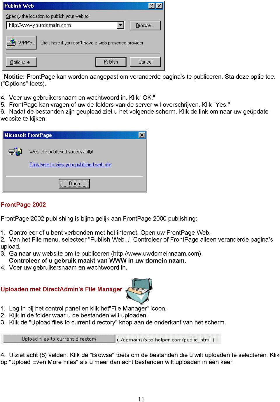"FrontPage 2002 FrontPage 2002 publishing is bijna gelijk aan FrontPage 2000 publishing: 1. Controleer of u bent verbonden met het internet. Open uw FrontPage Web. 2. Van het File menu, selecteer ""Publish Web."