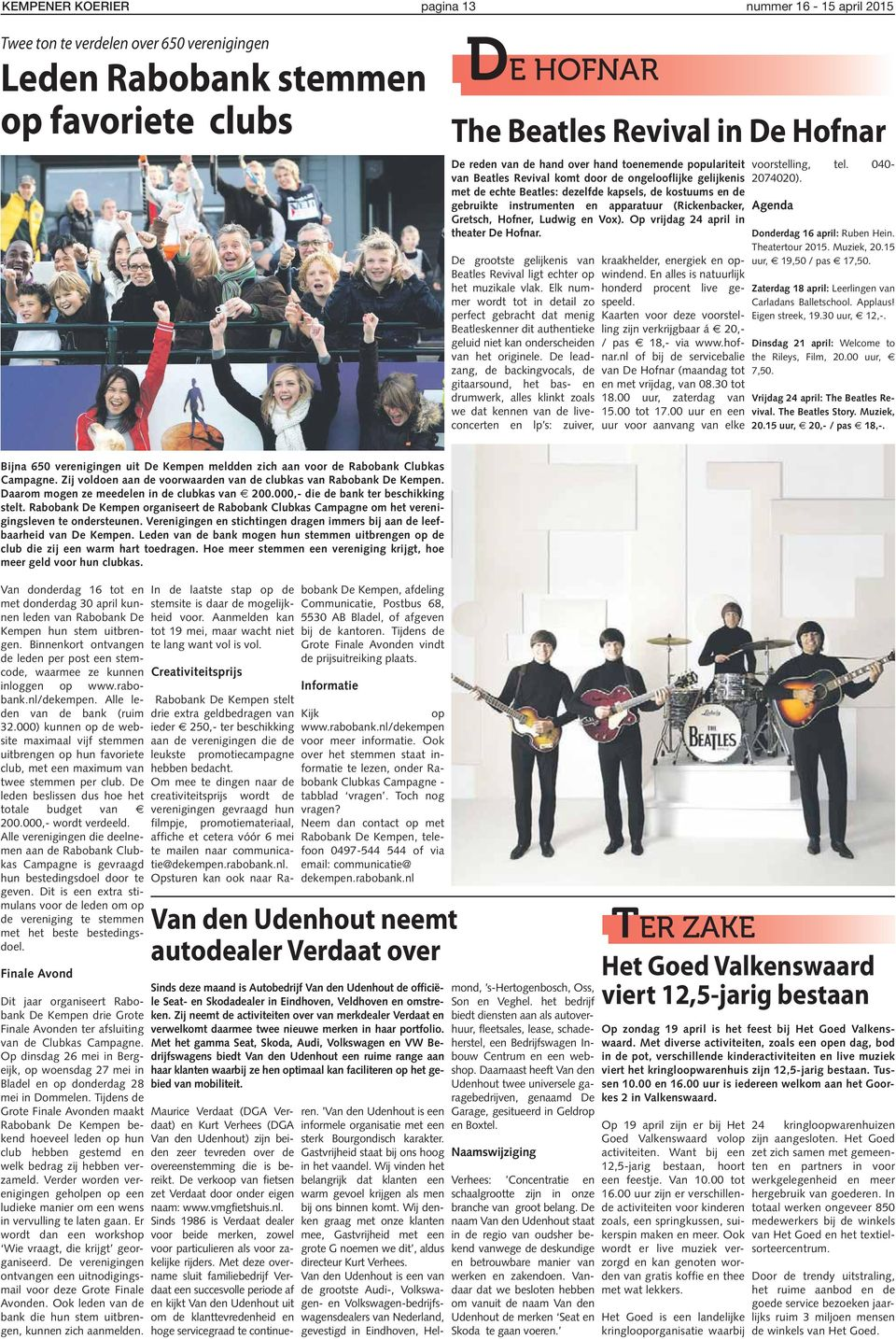 (Rickenbacker, Gretsch, Hofner, Ludwig en Vox). Op vrijdag 24 april in theater De Hofnar. De grootste gelijkenis van Beatles Revival ligt echter op het muzikale vlak.