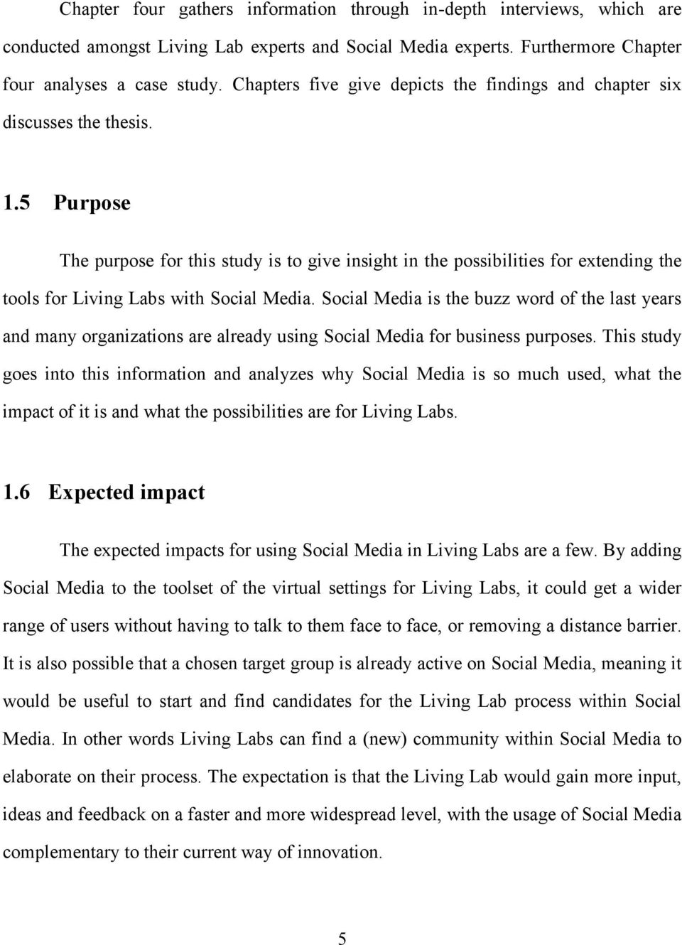 5 Purpose The purpose for this study is to give insight in the possibilities for extending the tools for Living Labs with Social Media.