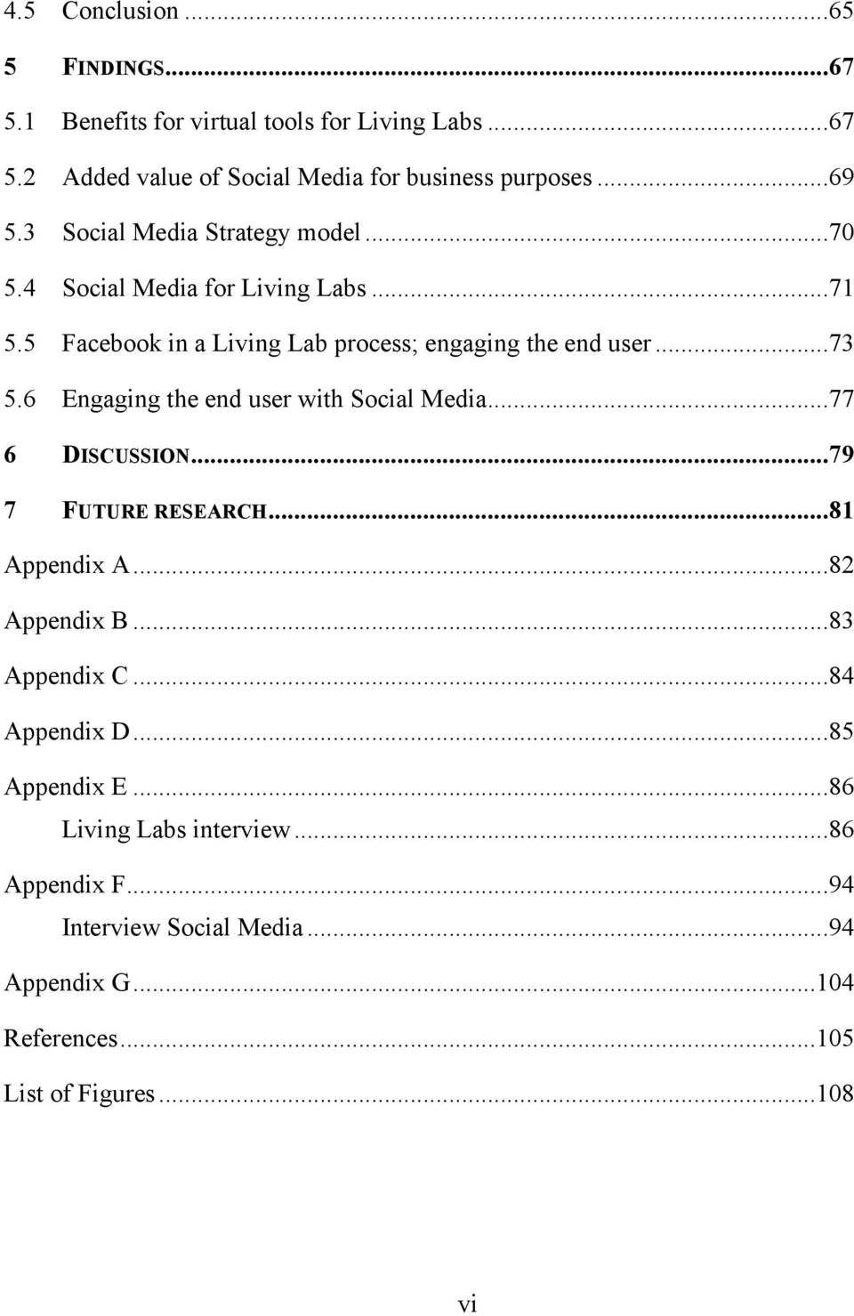 6 Engaging the end user with Social Media...77 6 DISCUSSION...79 7 FUTURE RESEARCH...81 Appendix A...82 Appendix B...83 Appendix C...84 Appendix D.