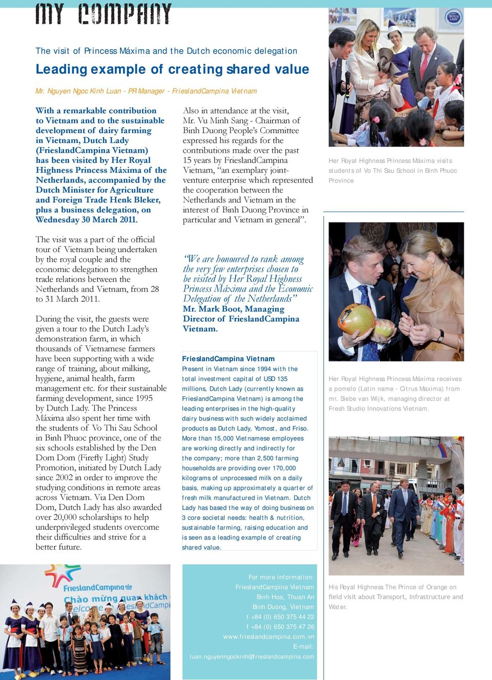 Vietnam) has been visited by Her Royal Highness Princess Máxima of the Netherlands, accompanied by the Dutch Minister for Agriculture and Foreign Trade Henk Bleker, plus a business delegation, on