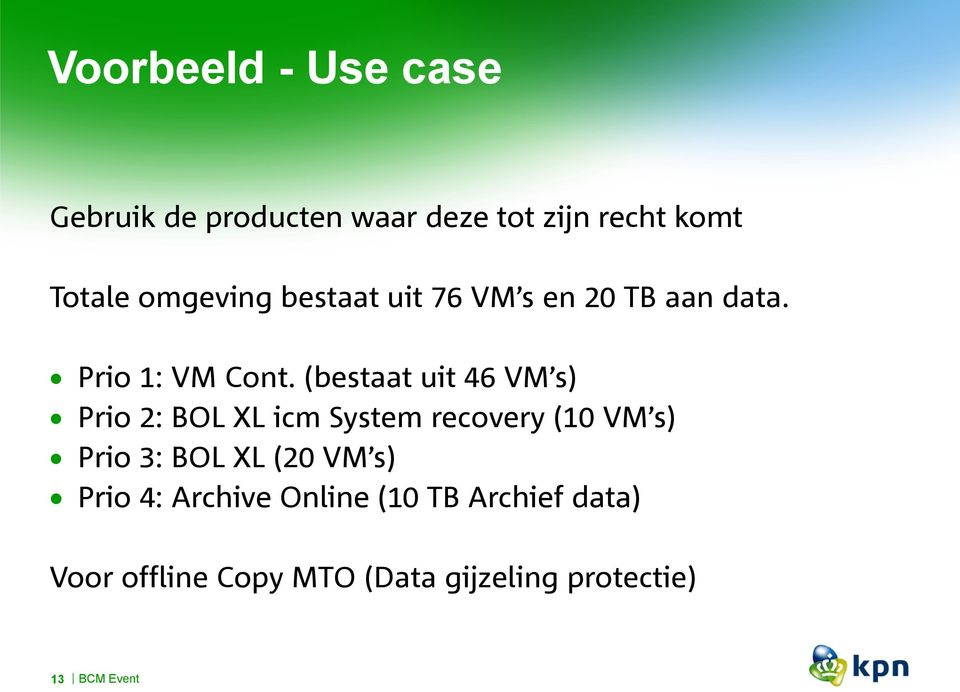 (bestaat uit 46 s) Prio 2: BOL XL icm System recovery (10 s) Prio 3: BOL XL (20