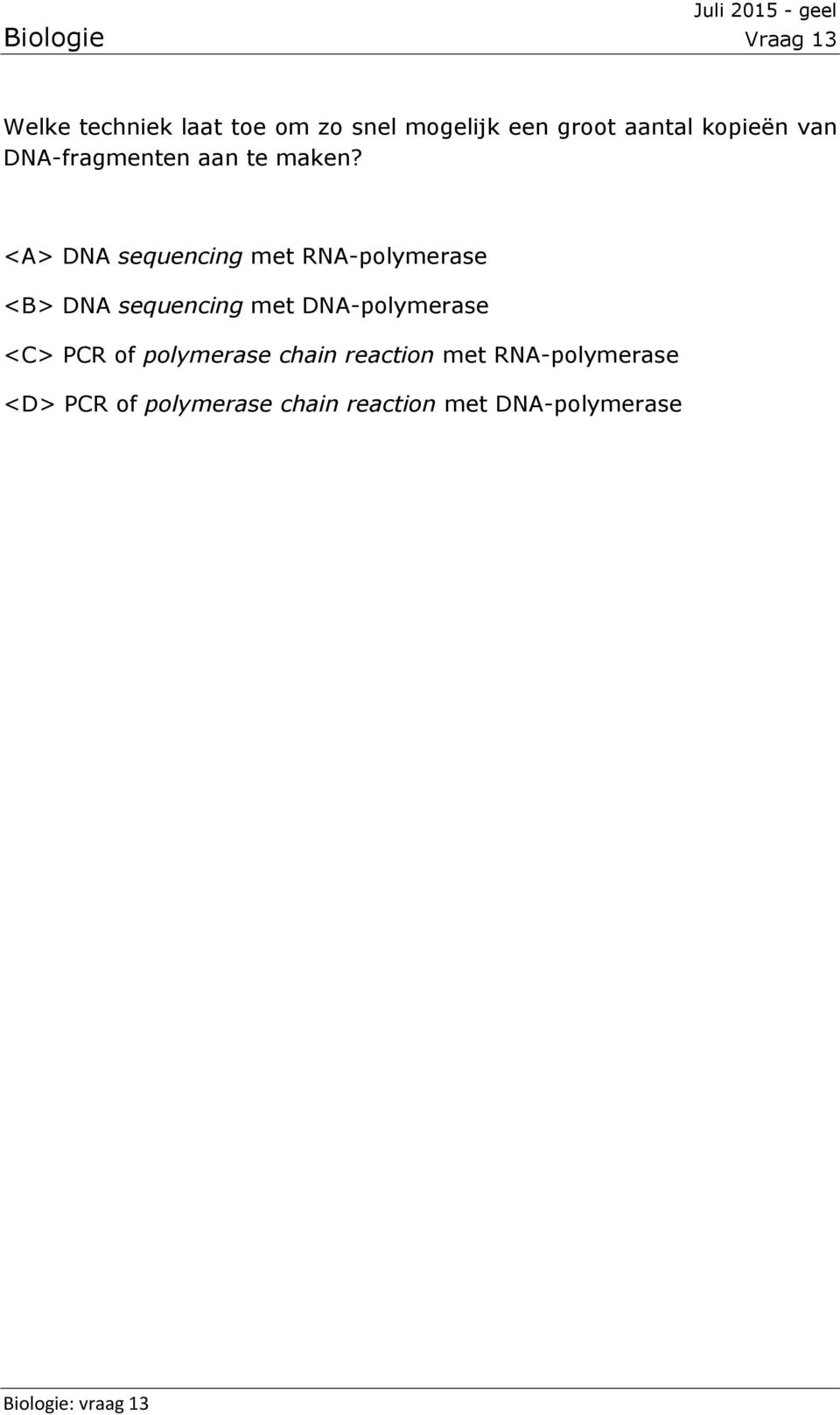 <A> DNA sequencing met RNA-polymerase <B> DNA sequencing met DNA-polymerase <C>