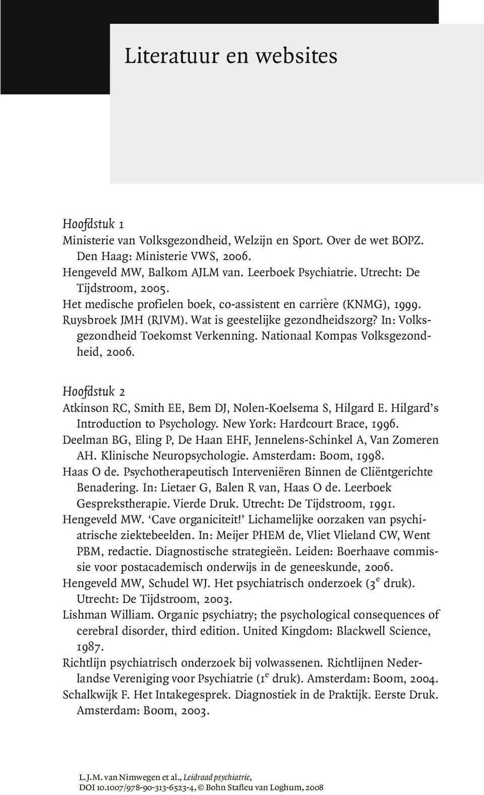 Nationaal Kompas Volksgezondheid, 2006. Hoofdstuk 2 Atkinson RC, Smith EE, Bem DJ, Nolen-Koelsema S, Hilgard E. Hilgard s Introduction to Psychology. New York: Hardcourt Brace, 1996.