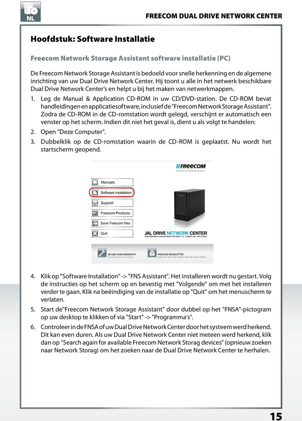 "Leg de Manual & Application CD-ROM in uw CD/DVD-station. De CD-ROM bevat handleidingen en applicatiesoftware, inclusief de ""Freecom Network Storage Assistant""."