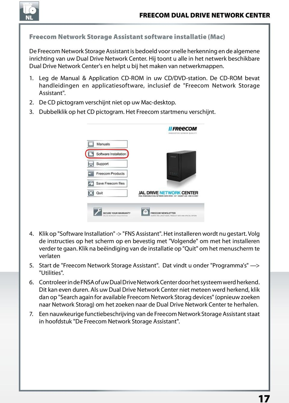 "De CD-ROM bevat handleidingen en applicatiesoftware, inclusief de ""Freecom Network Storage Assistant"". 2. De CD pictogram verschijnt niet op uw Mac-desktop. 3. Dubbelklik op het CD pictogram."