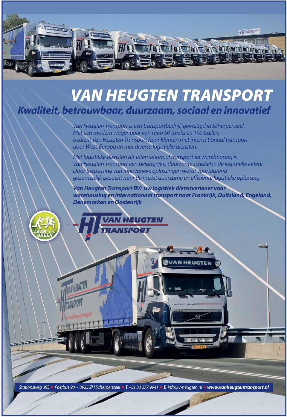 Met logistieke diensten als internationaal transport en warehousing is Van Heugten Transport een belangrijke, duurzame schakel in de logistieke keten!