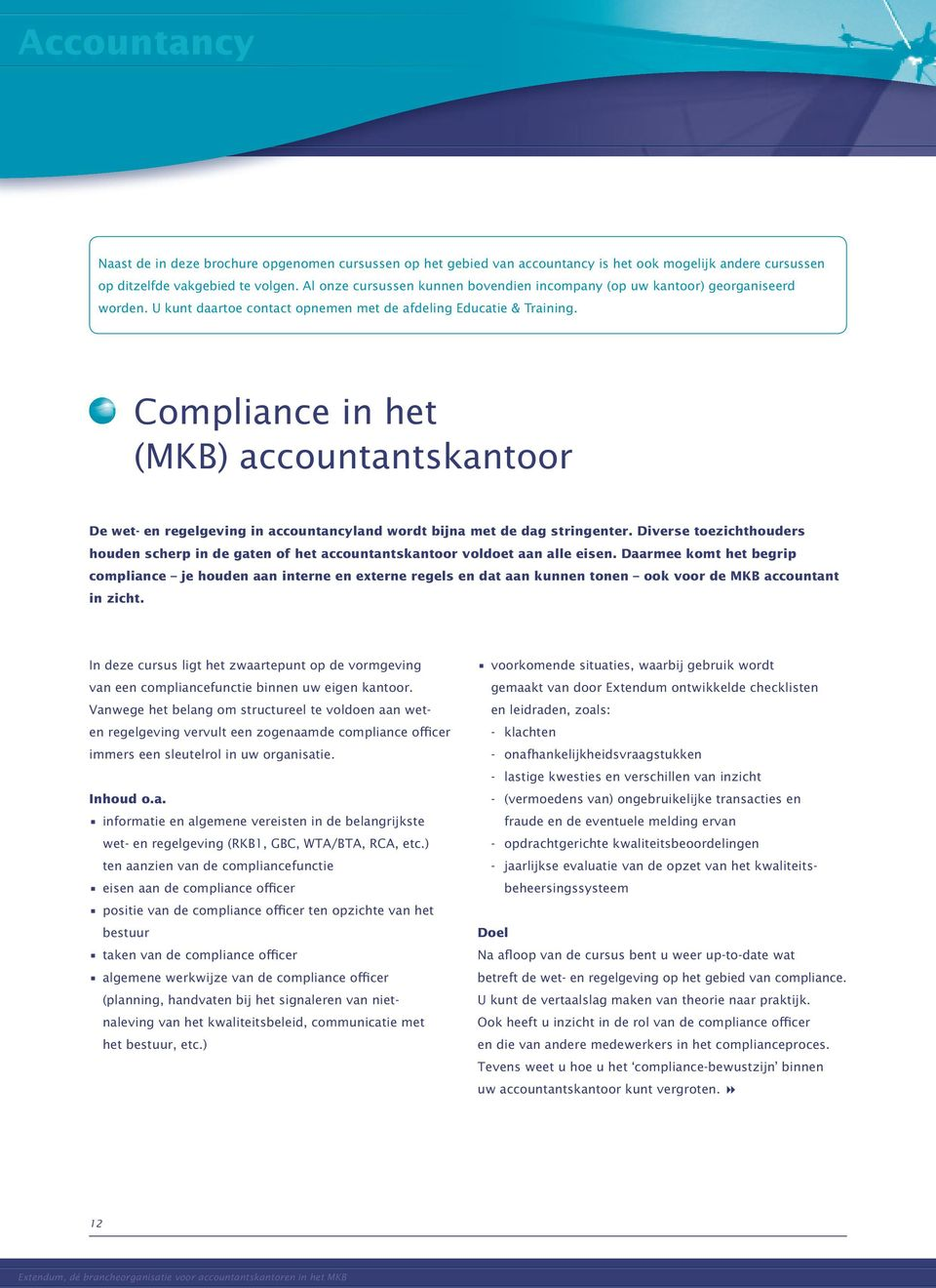 Compliance in het (MKB) accountantskantoor De wet- en regelgeving in accountancyland wordt bijna met de dag stringenter.