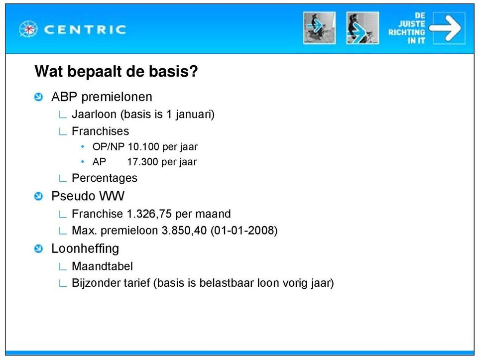 100 per jaar AP 17.300 per jaar Percentages Pseudo WW Franchise 1.