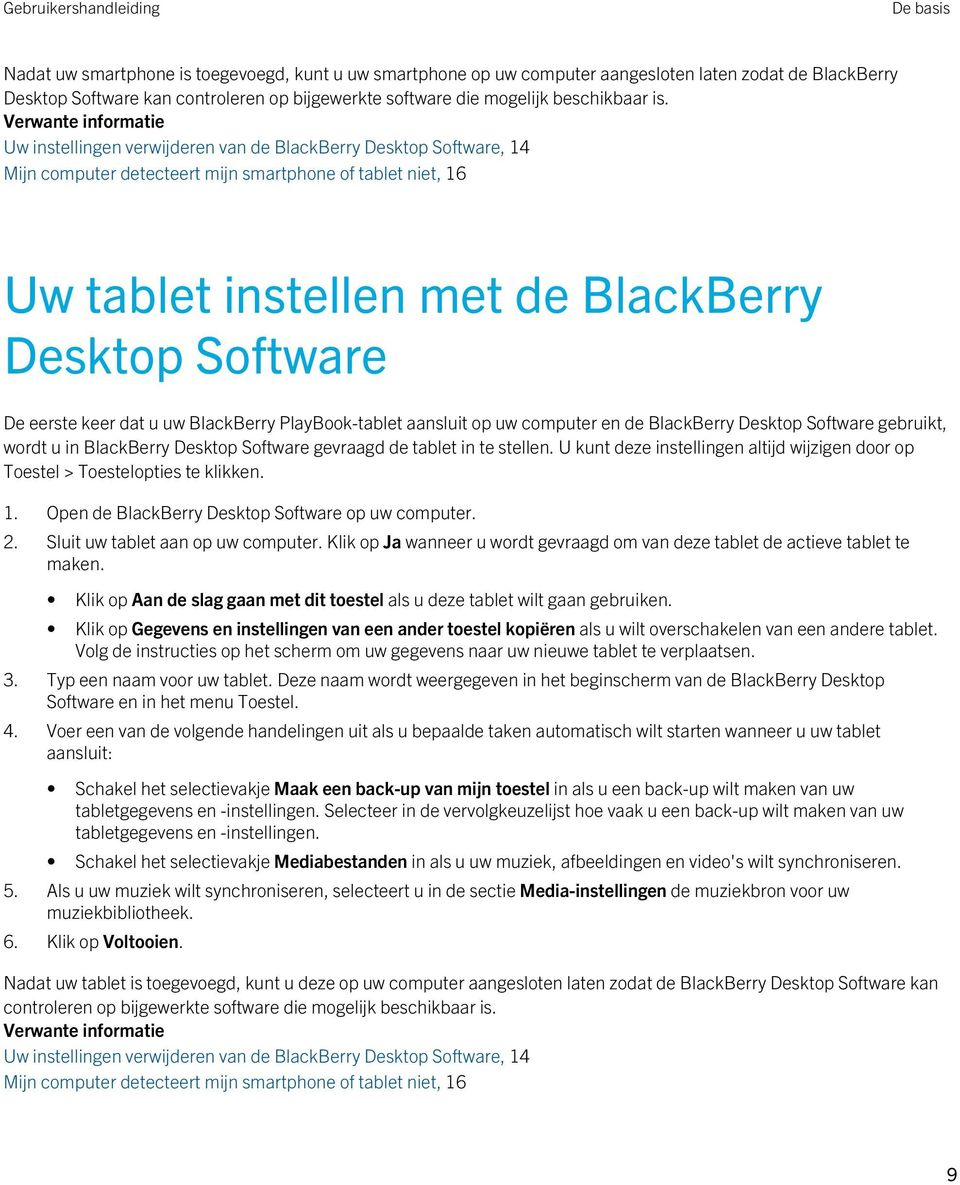 Software De eerste keer dat u uw BlackBerry PlayBook-tablet aansluit op uw computer en de BlackBerry Desktop Software gebruikt, wordt u in BlackBerry Desktop Software gevraagd de tablet in te stellen.