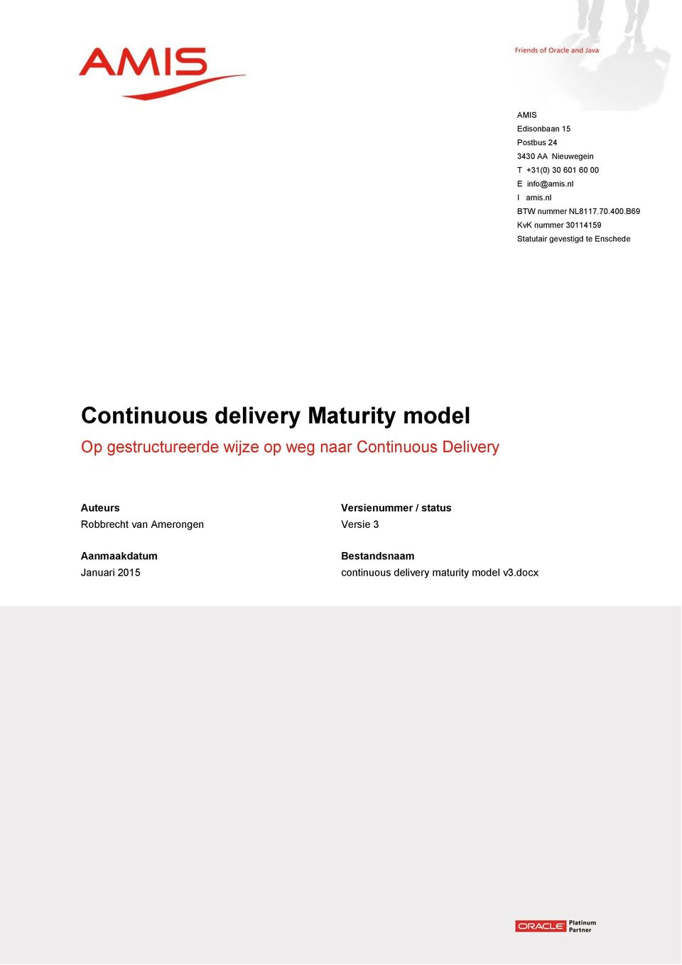 B69 KvK nummer 30114159 Statutair gevestigd te Enschede Continuous delivery Maturity model Op