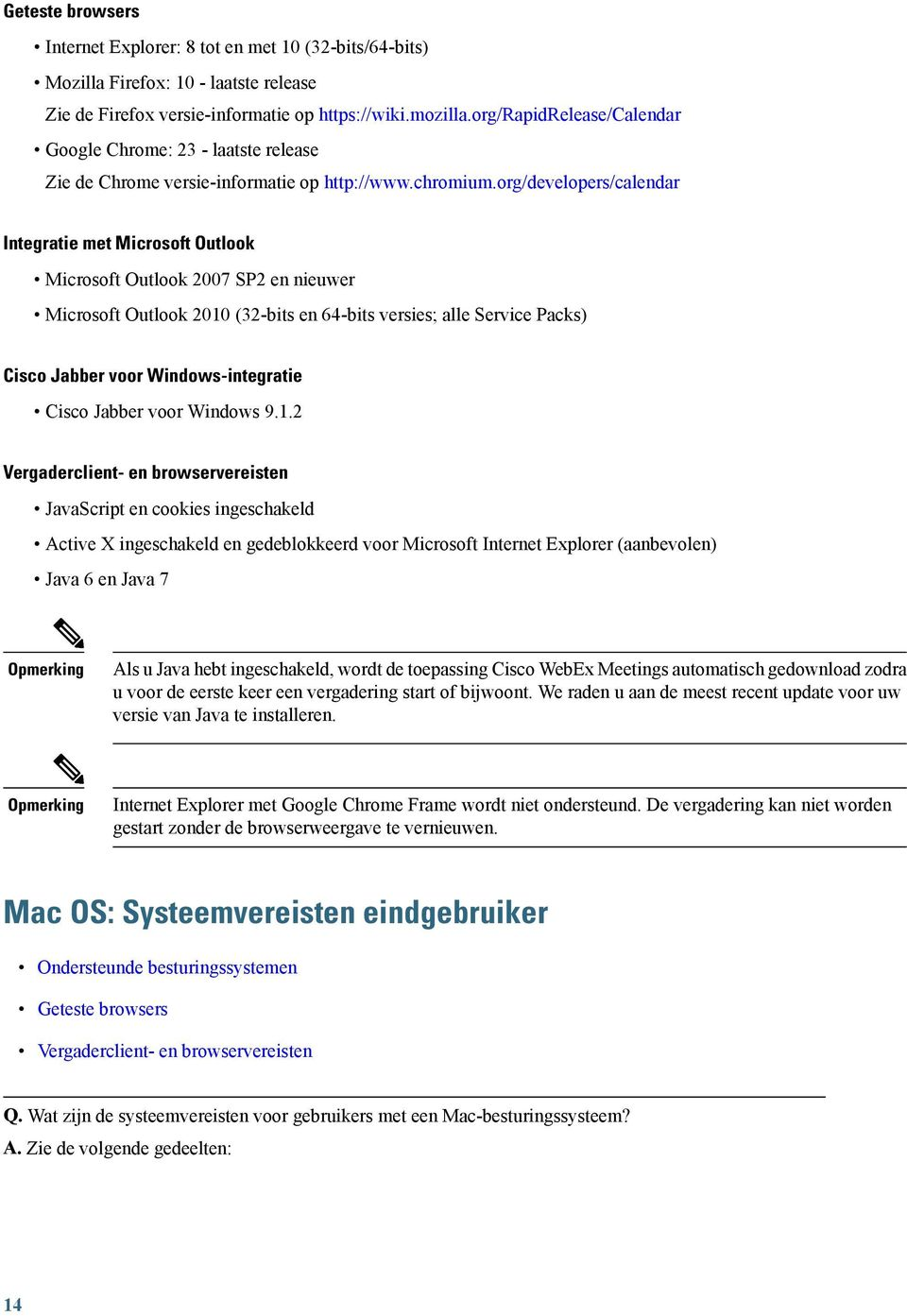 org/developers/calendar Integratie met Microsoft Outlook Microsoft Outlook 2007 SP2 en nieuwer Microsoft Outlook 2010 (32-bits en 64-bits versies; alle Service Packs) Cisco Jabber voor
